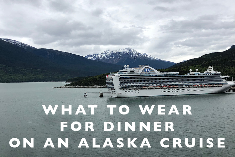 what to wear for dinner on an alaska cruise