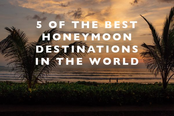 5 of the Best Honeymoon Destinations in the World