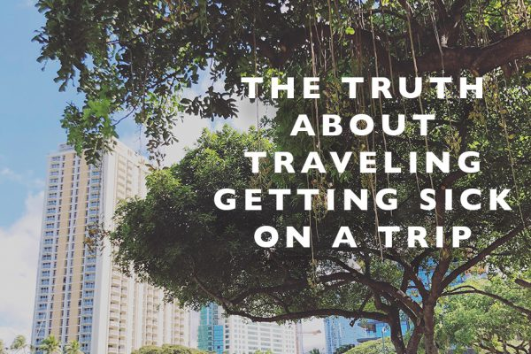 The Truth About Traveling : Getting Sick on a Trip