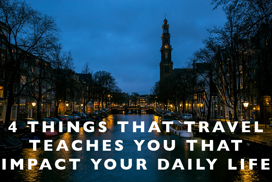 things that travel teaches you that impact your daily life