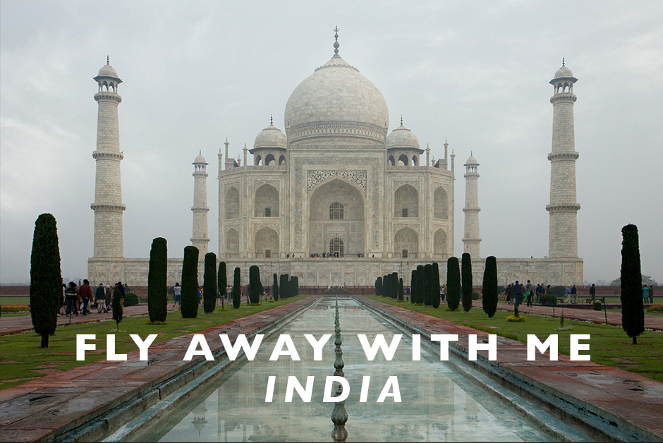 fly away with me to India