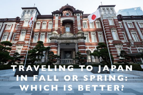 Traveling to Japan in Fall or Spring : Which is Better?