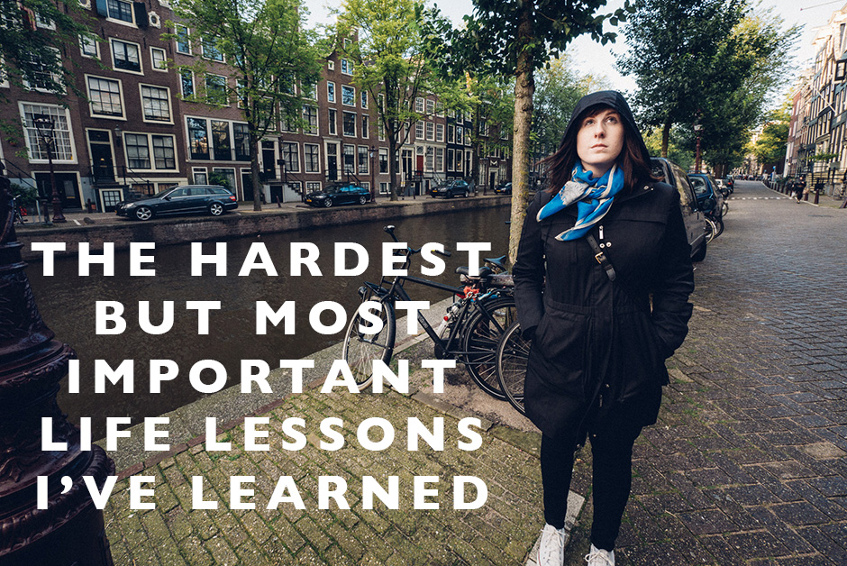 hardest but most important life lessons I've learned