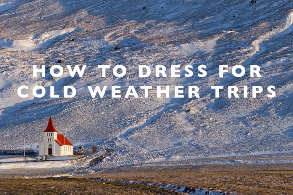 How to Dress for Cold Weather Trips