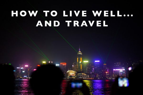 How to Live Well… and Travel