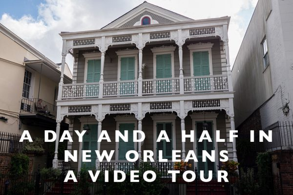 A Day and a Half in New Orleans :  A Video Tour
