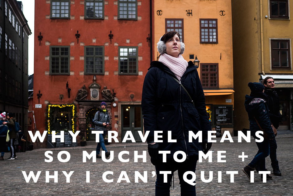 why travel means to much to me