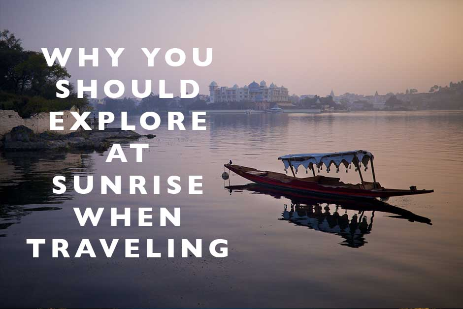 explore at sunrise when traveling