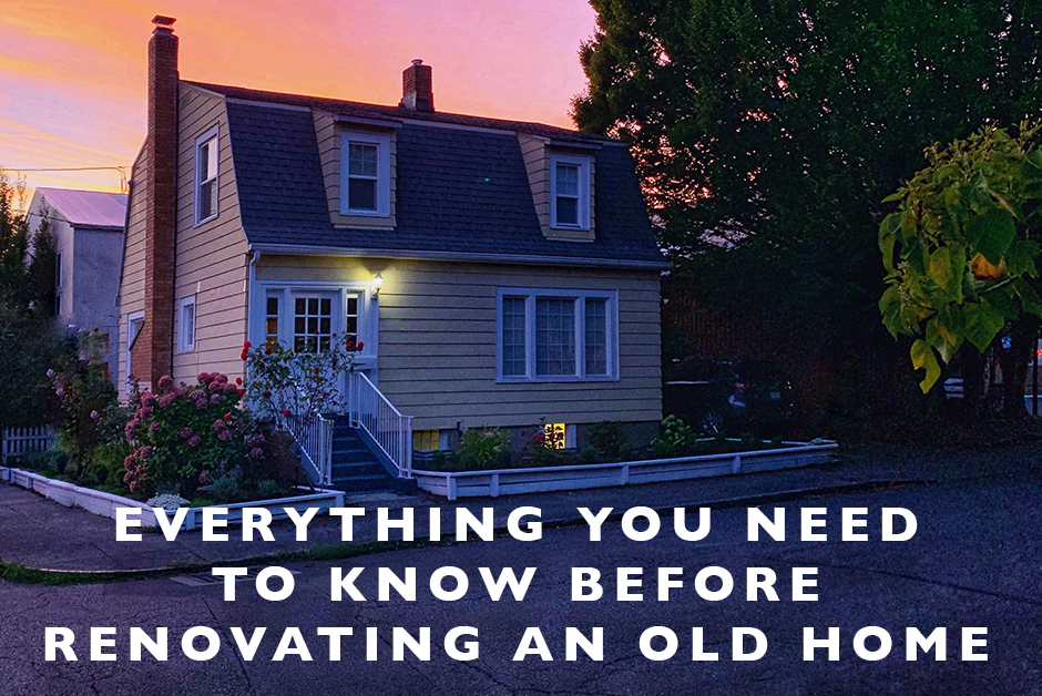 everything you need to know before renovating an old home