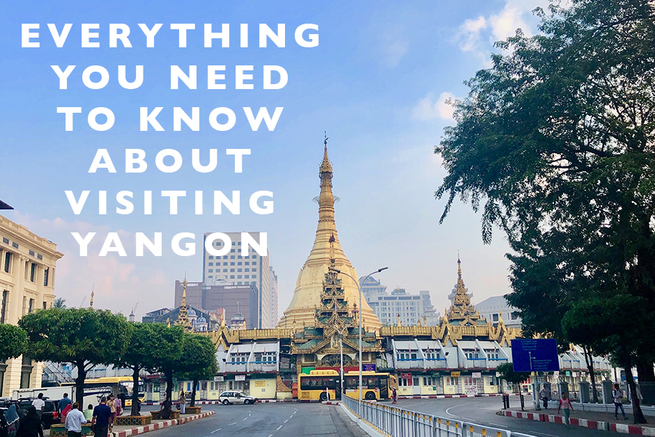 everything you need to know about visiting yangon Myanmar