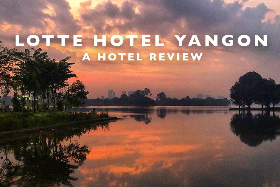 Lotte Hotel Yangon Myanmar Review