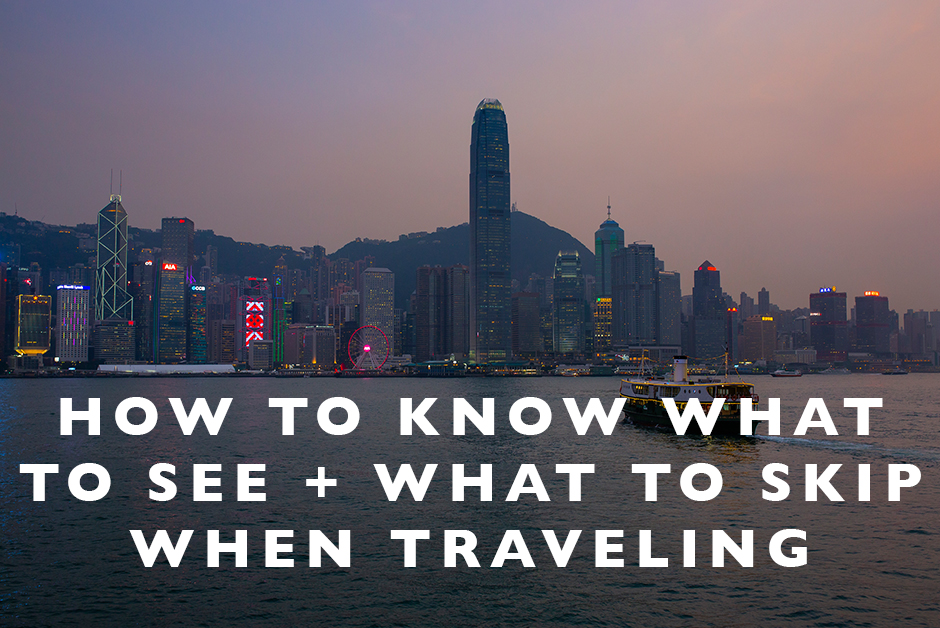 how to know what to see and what to skp when traveling