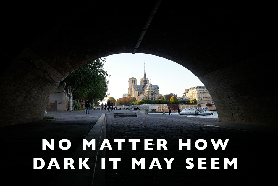 no matter how dark it may seem