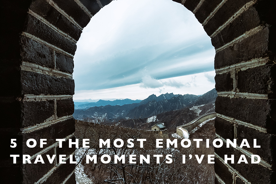 5 of the most emotional travel moments i've had