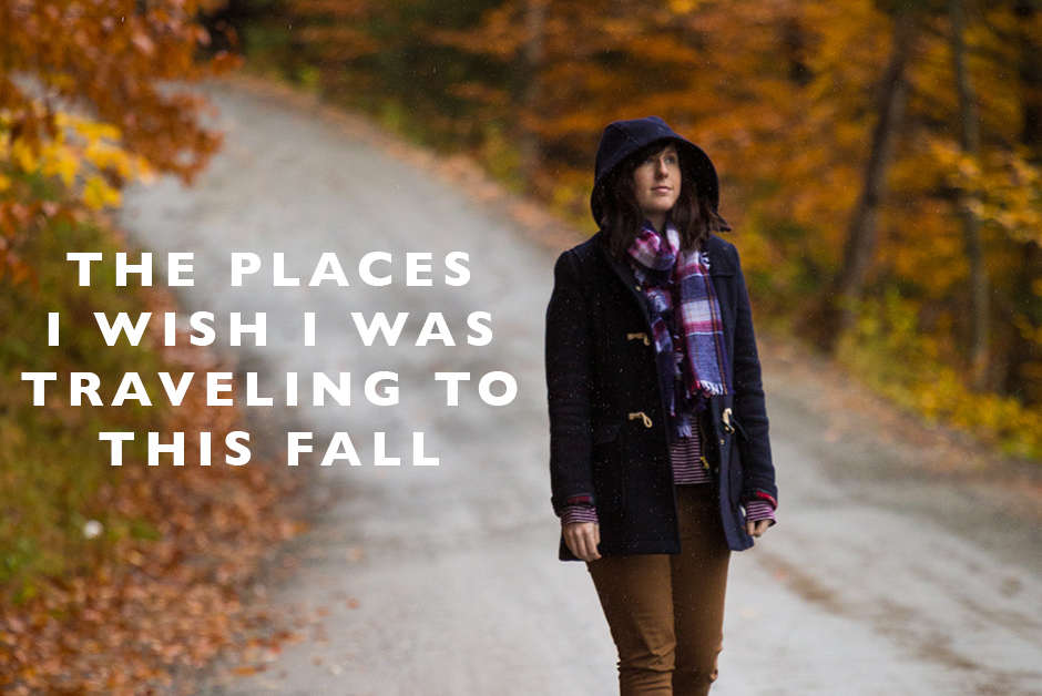 places i wish i was traveling to this fall