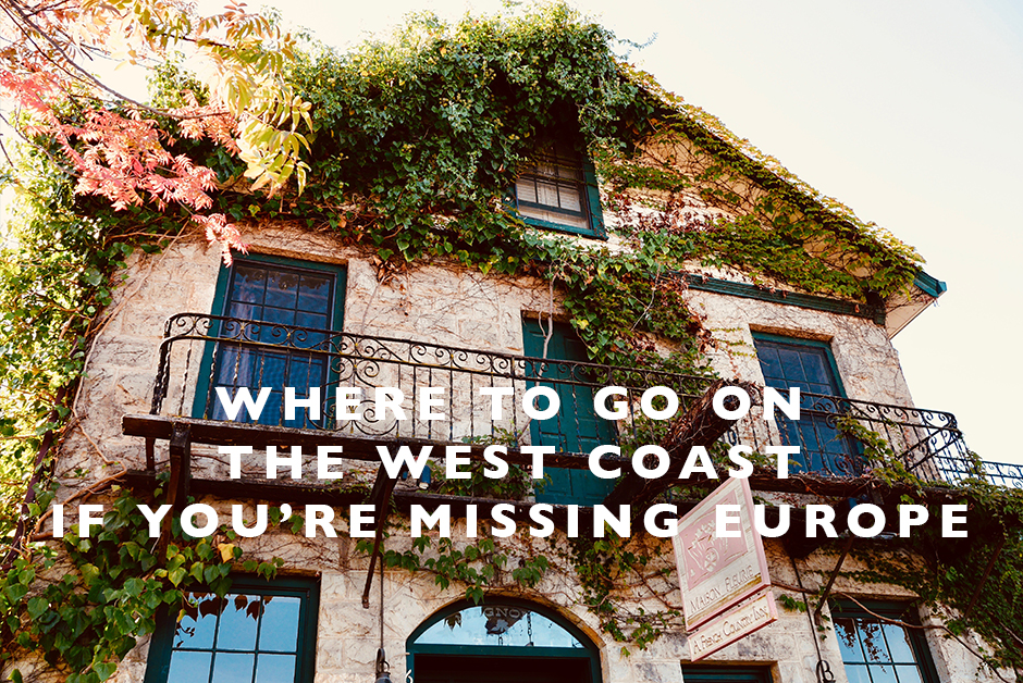 where to go on the west coast if you're missing europe