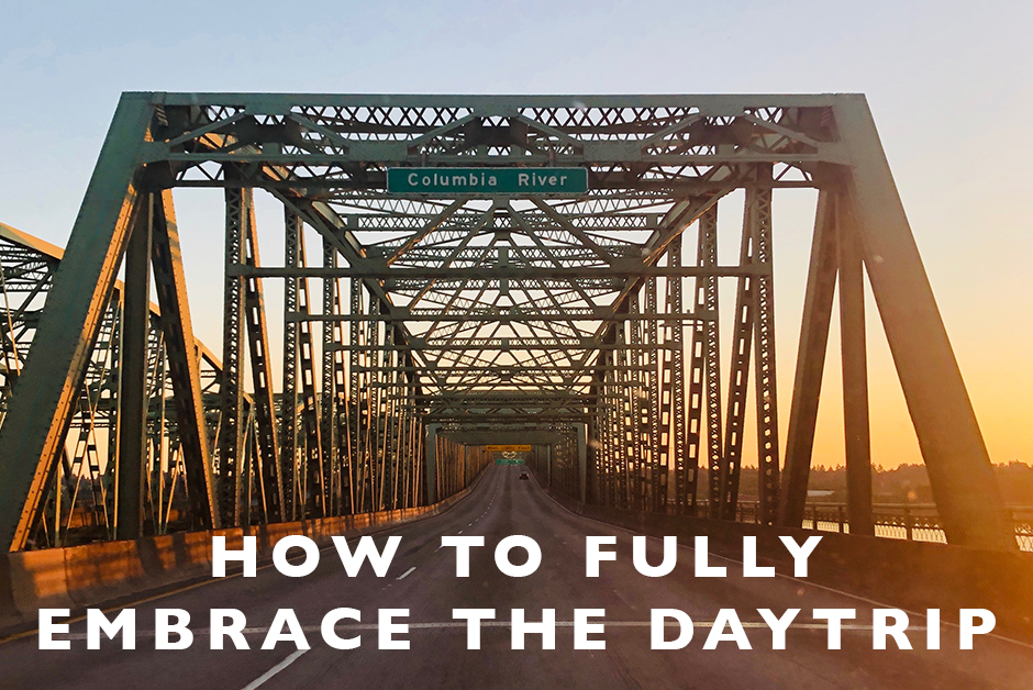 how to fully embrace the daytrip