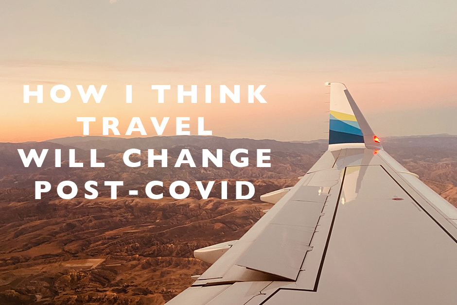 How I think travel will change post covid