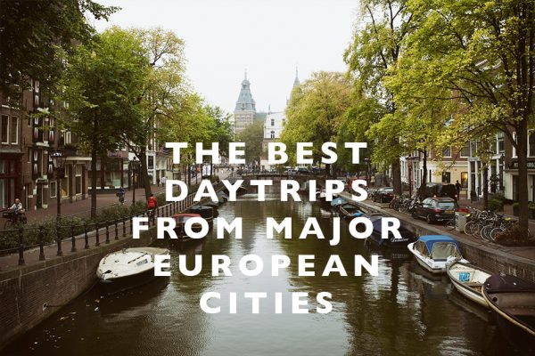 best daytrips from major european cities