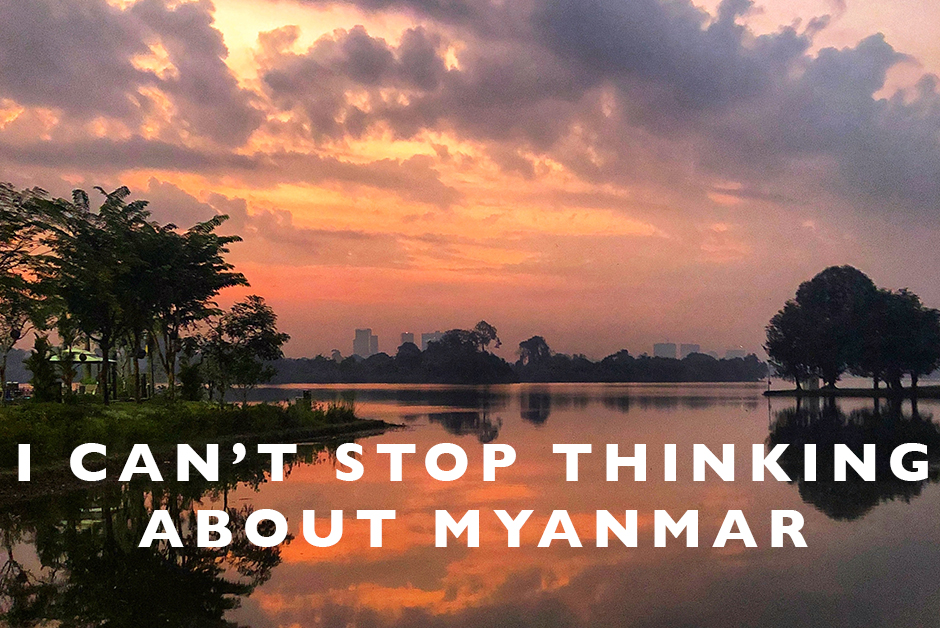 i can't stop thinking about myanmar