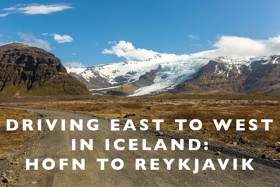Driving East to West in Iceland - Höfn to Reykjavik