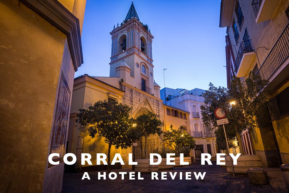 corral del rey hotel review Sevilla spain