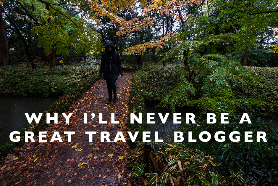 why i'll never be a great travel blogger