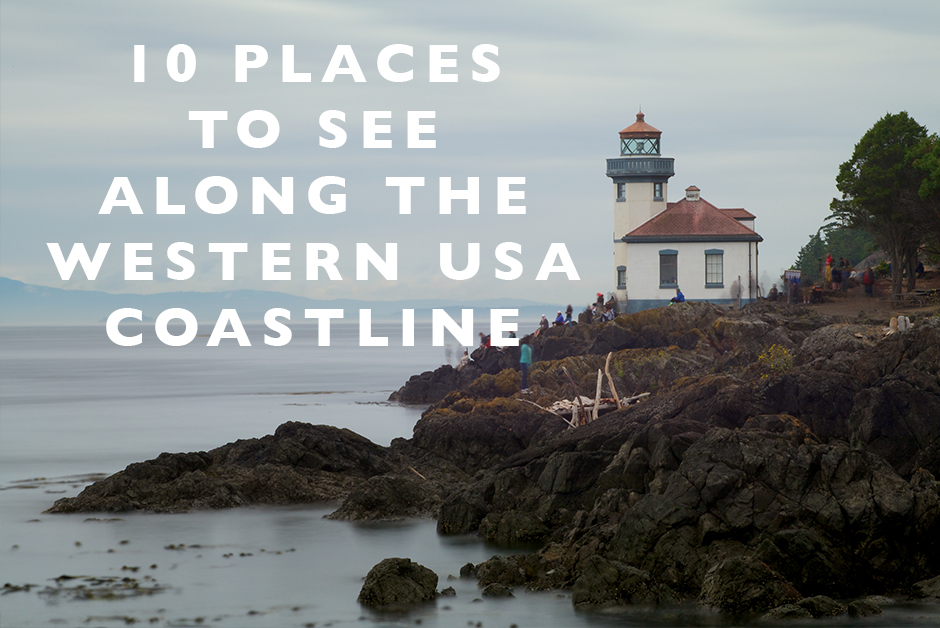 10 places to see along the western usa coastline