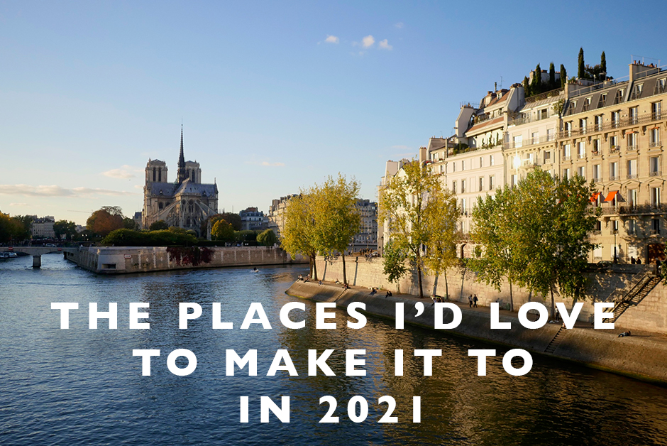the places I'd love to make it to in 2021