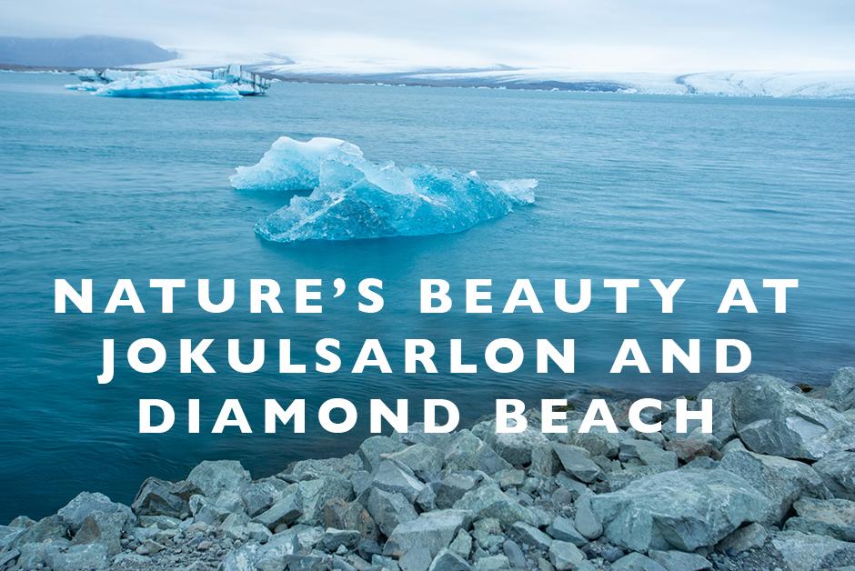 nature's beauty at Jökulsárlón and Diamond Beach