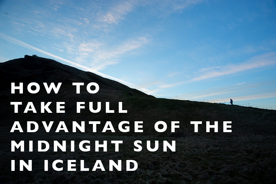 how to take full advantage of the midnight sun in iceland
